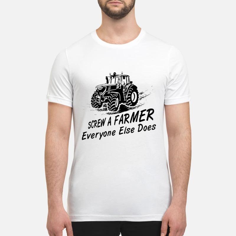 Screw a farmer everyone else does premium shirt