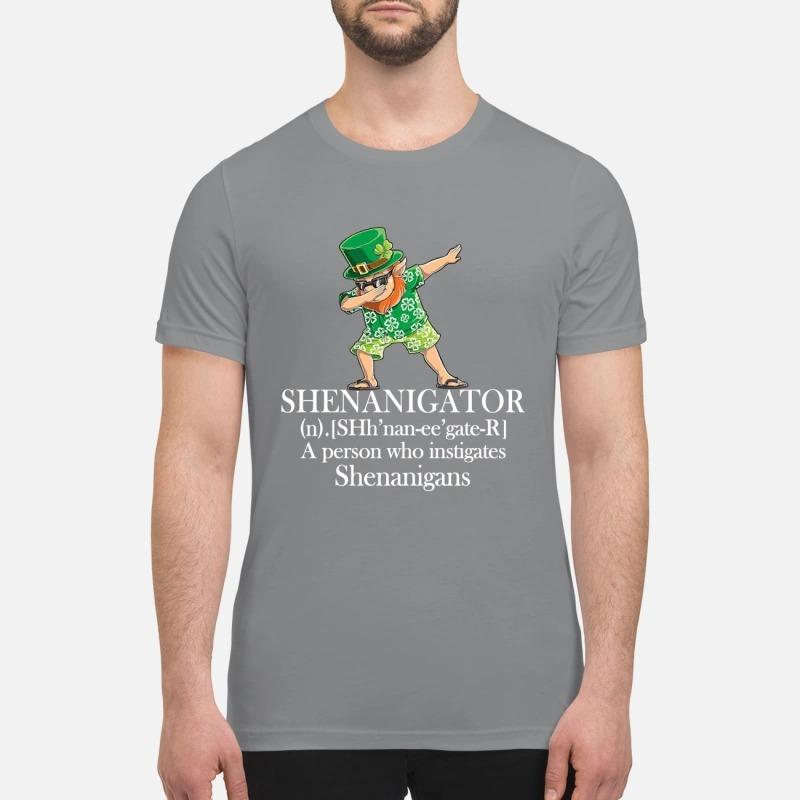 Shenanigator a person who instigates shenanigans premium shirt
