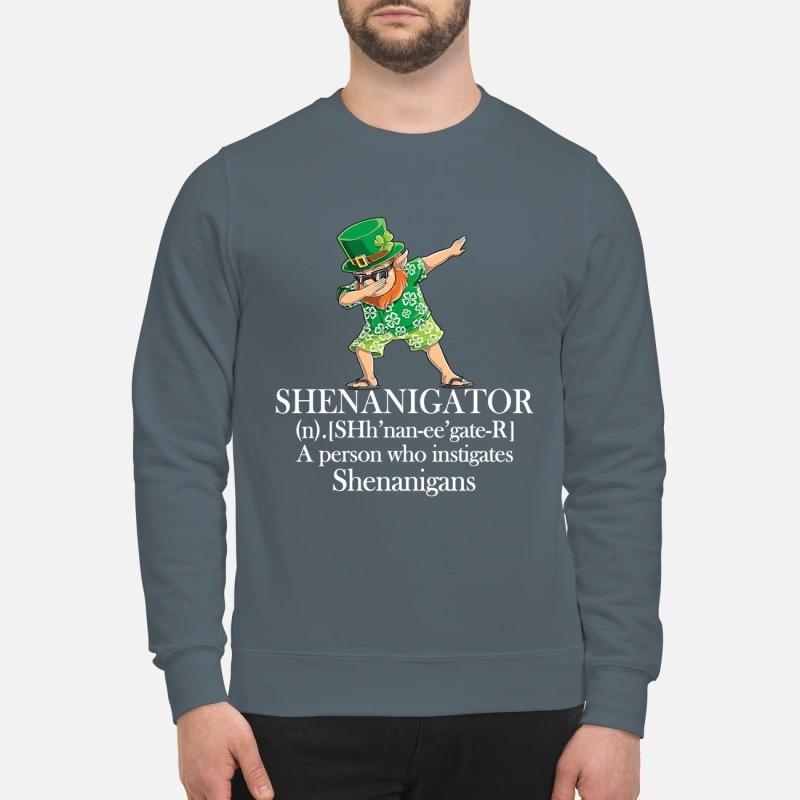 Shenanigator a person who instigates shenanigans sweatshirt