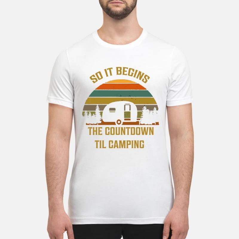 So it begins the countdown til camping premium shirt
