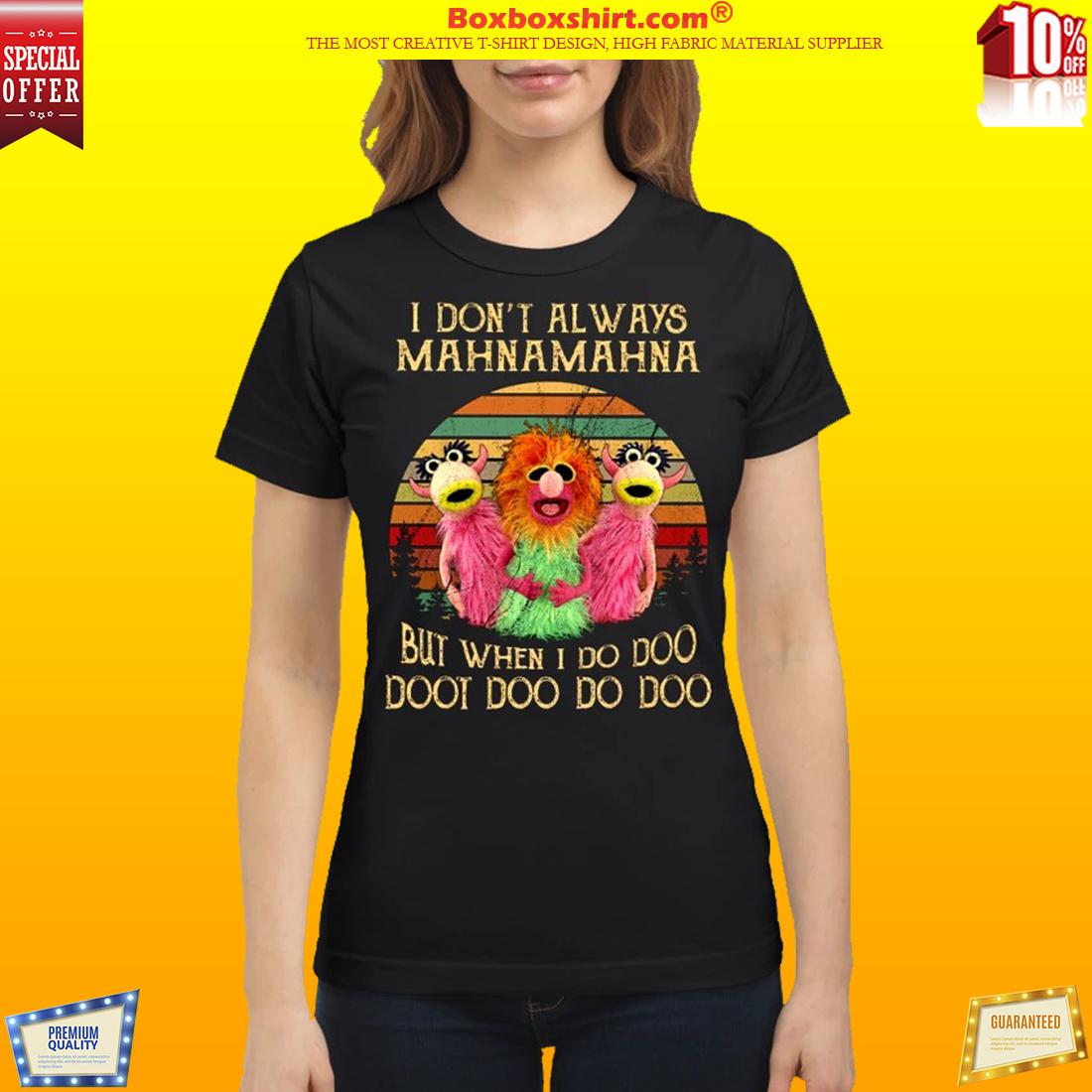 The Muppet I don't always Mahnamahna classic shirt