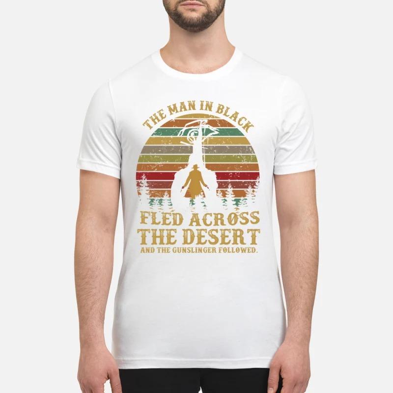 The man in black fled across the desert and the gunslinger followed premium shirt