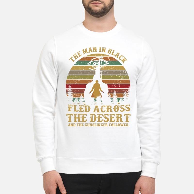 The man in black fled across the desert and the gunslinger followed sweatshirt