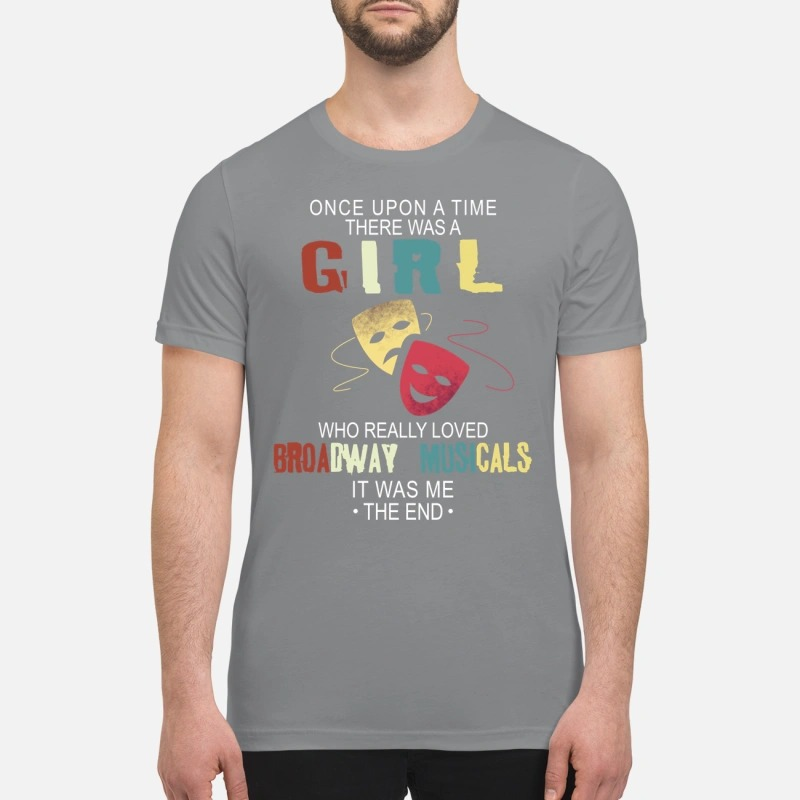 There was a girl who really loved Broadway Musicals premium shirt