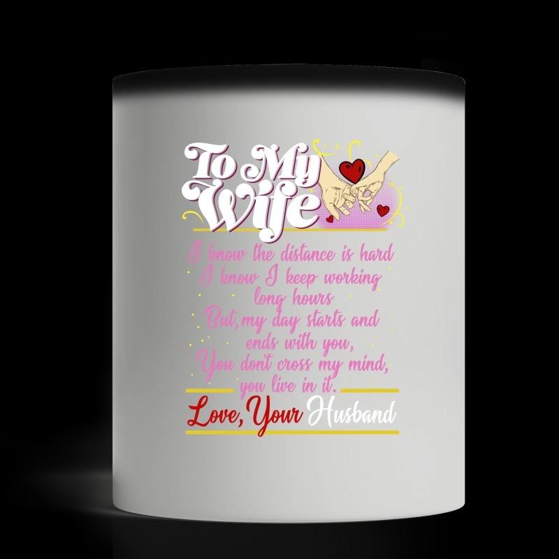 To my wife I know the distance is hard I know I keep working long hour magic mug
