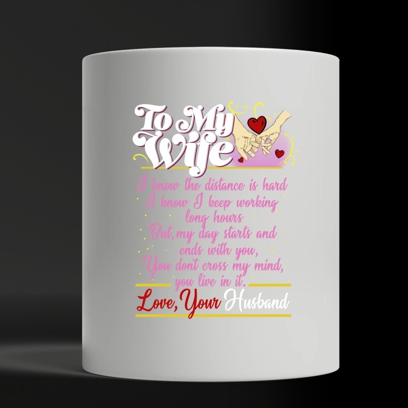 To my wife I know the distance is hard I know I keep working long hour white mug