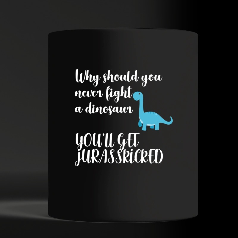 Why should you never fight a dinosaur you will get Jurasskicked black mug and cup