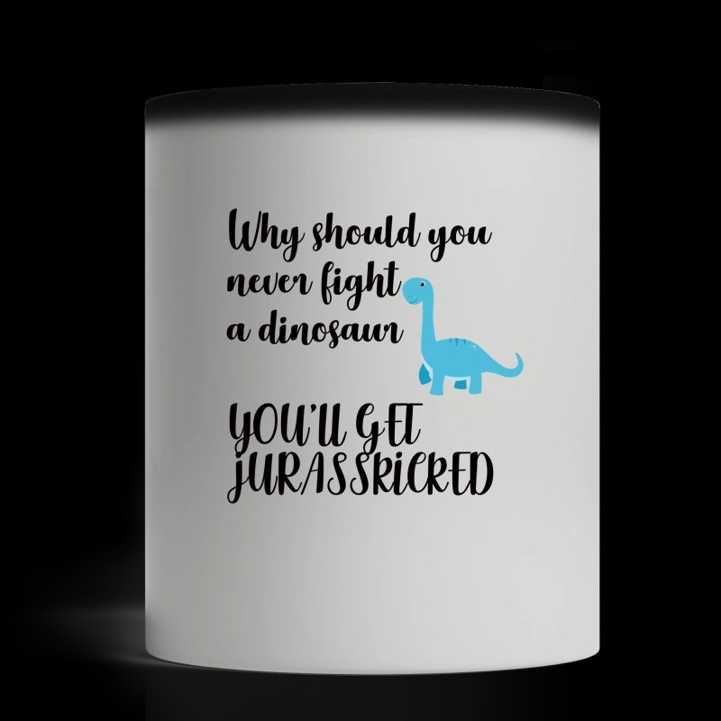 Why should you never fight a dinosaur you will get Jurasskicked magic mug and cup