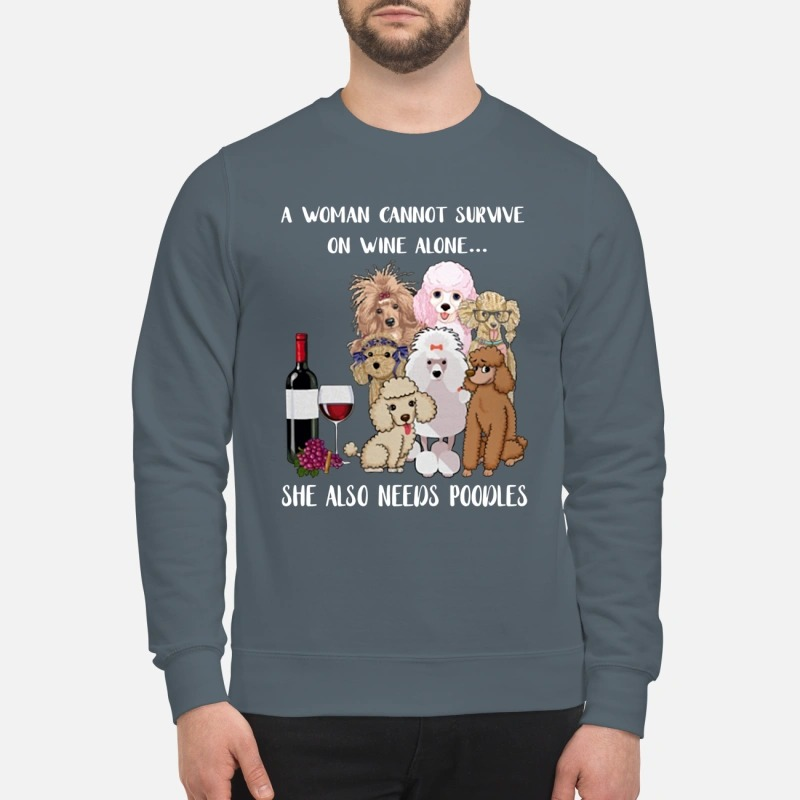 A woman cannot survive on wine alone she also needs poodles sweatshirt