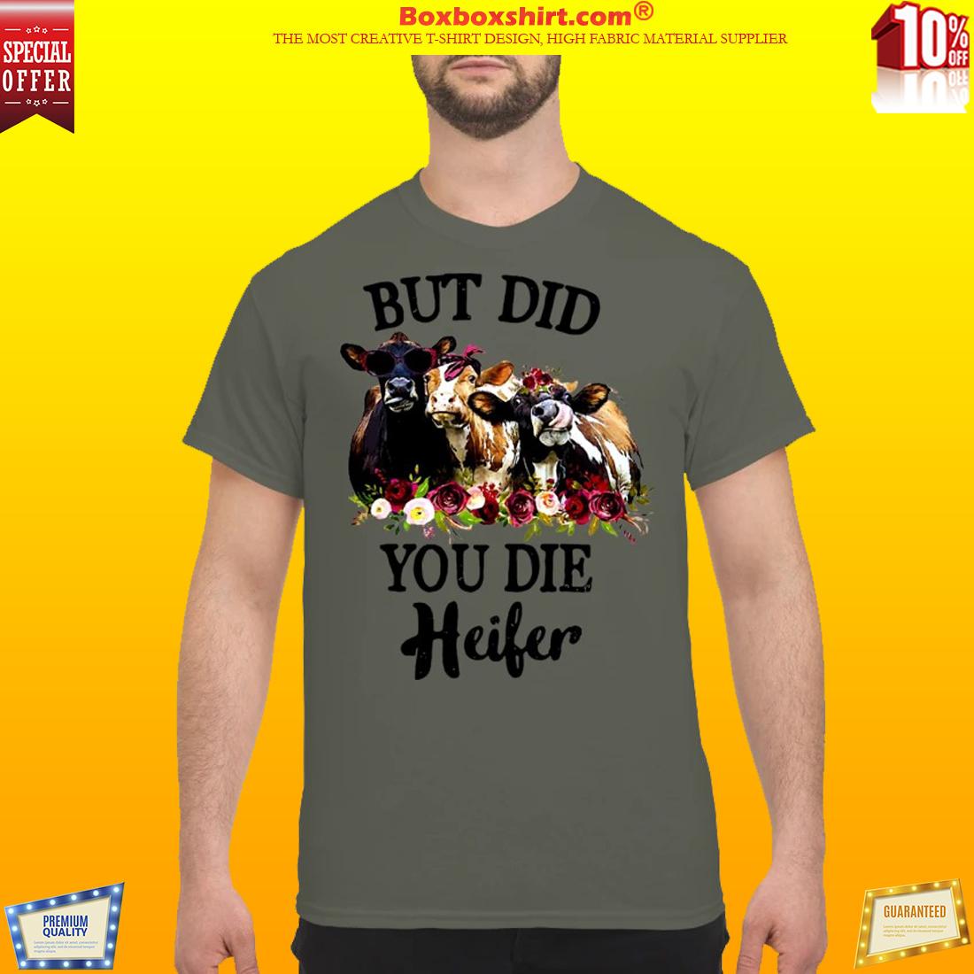 But did you die heifer classic shirt