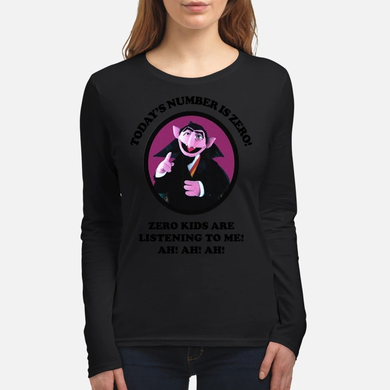 Count von Count today's number is zero zero kids are listening to me women's long sleeved shirt
