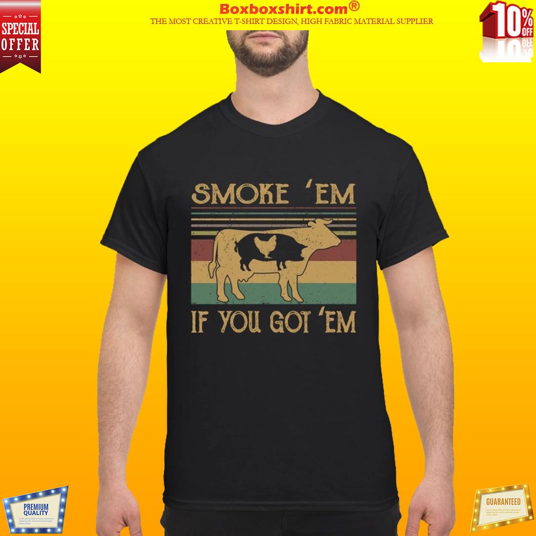 Cow pig chicken smoke em if you got em classic shirt