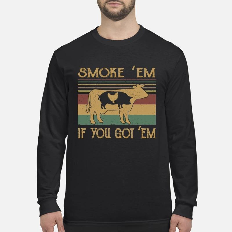 Cow pig chicken smoke em if you got em men's long sleeved shirt
