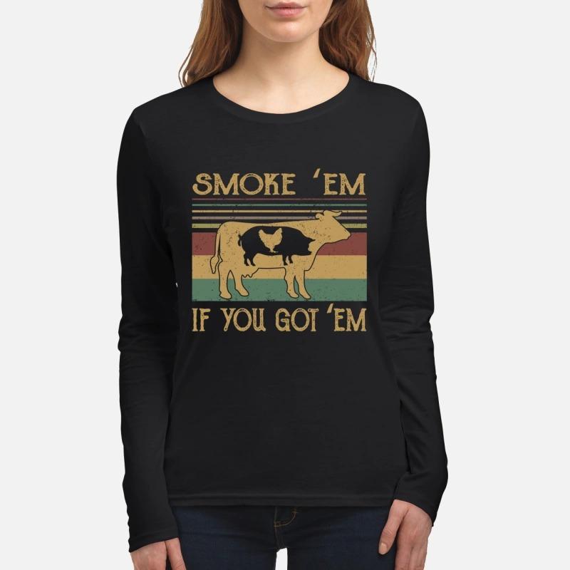 Cow pig chicken smoke em if you got em women's long sleeved shirt