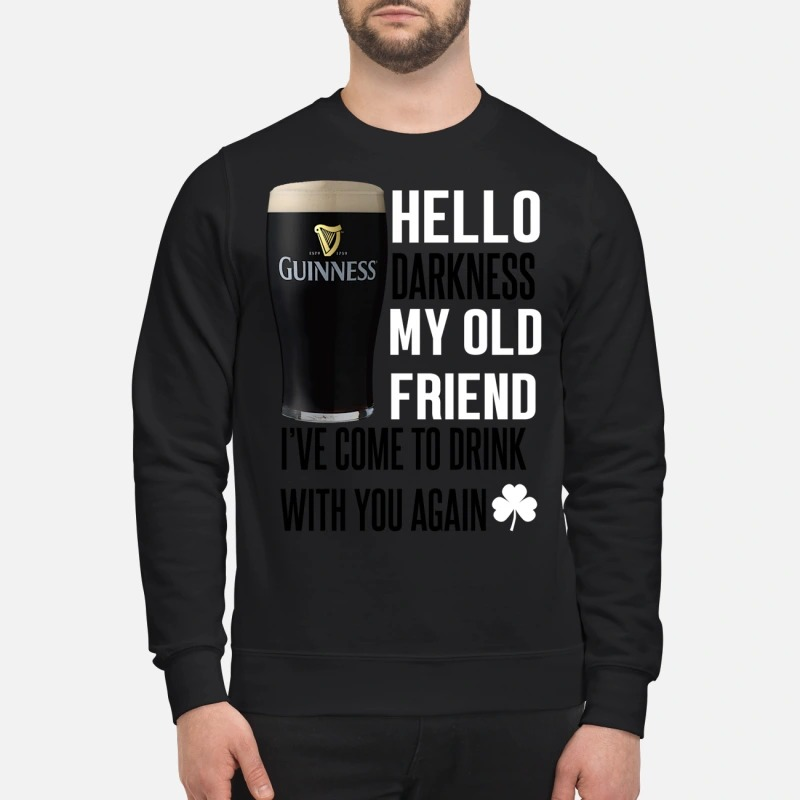 Guinness beer Hello darkness my old friend I've come to drink with you again sweatshirt