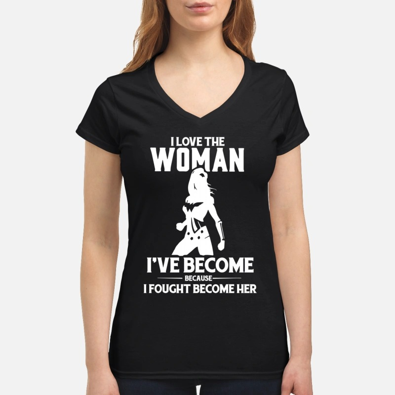 I love the woman I've become because I fought become her premium v-neck shirt