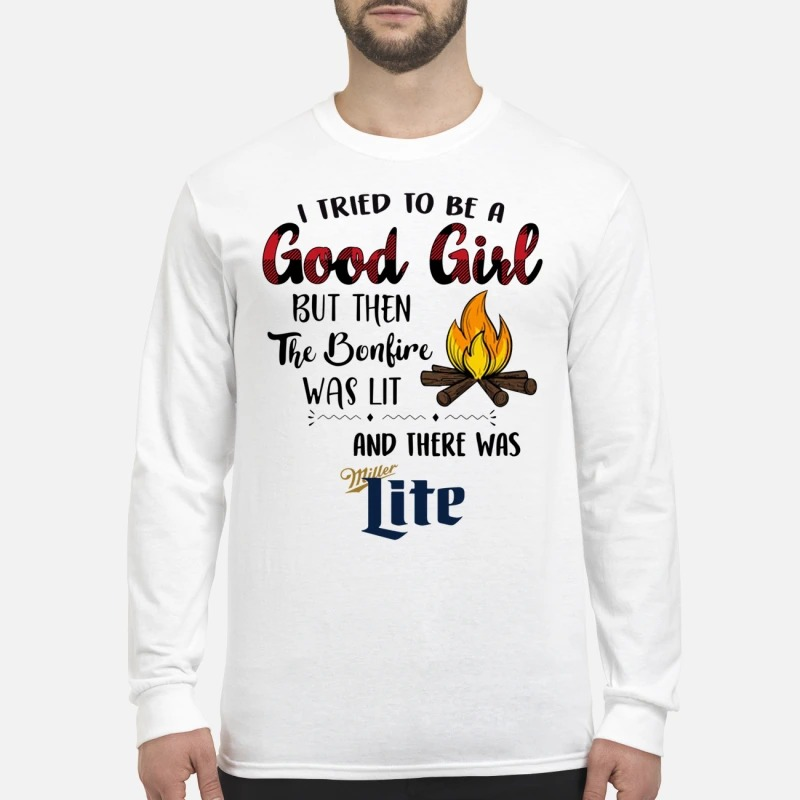 I tried to be a good girl there was Miller Lite men's long sleeved shirt