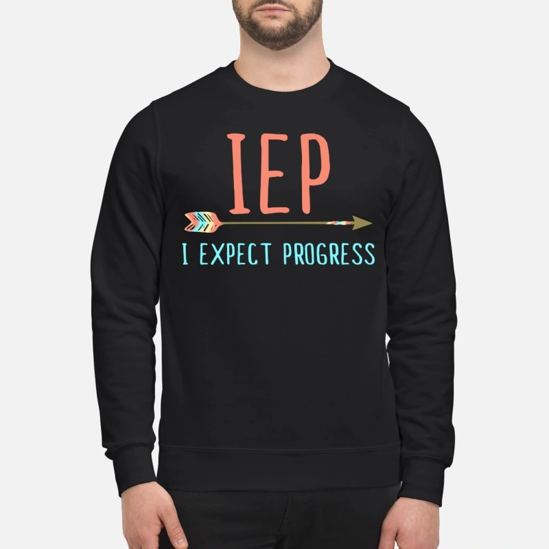 IEP I expect progress sweatshirt