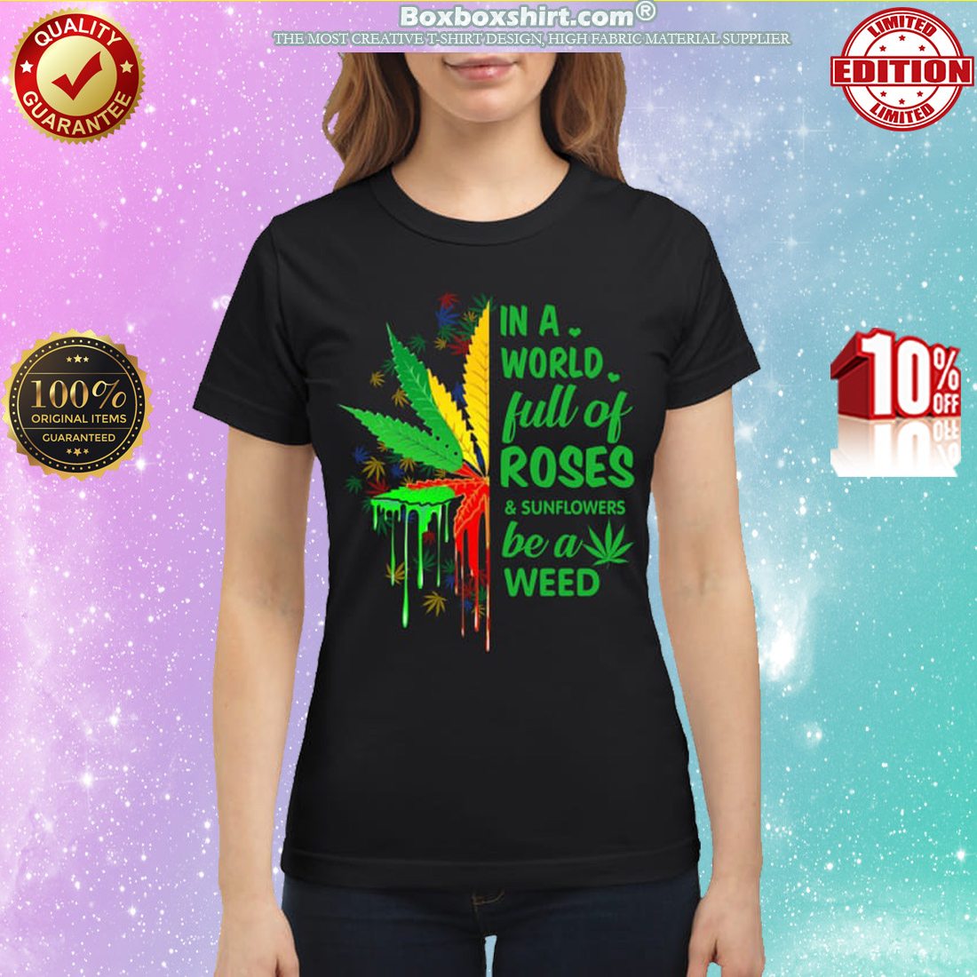 In a world full of roses and sunflowers be a weed classic shirt