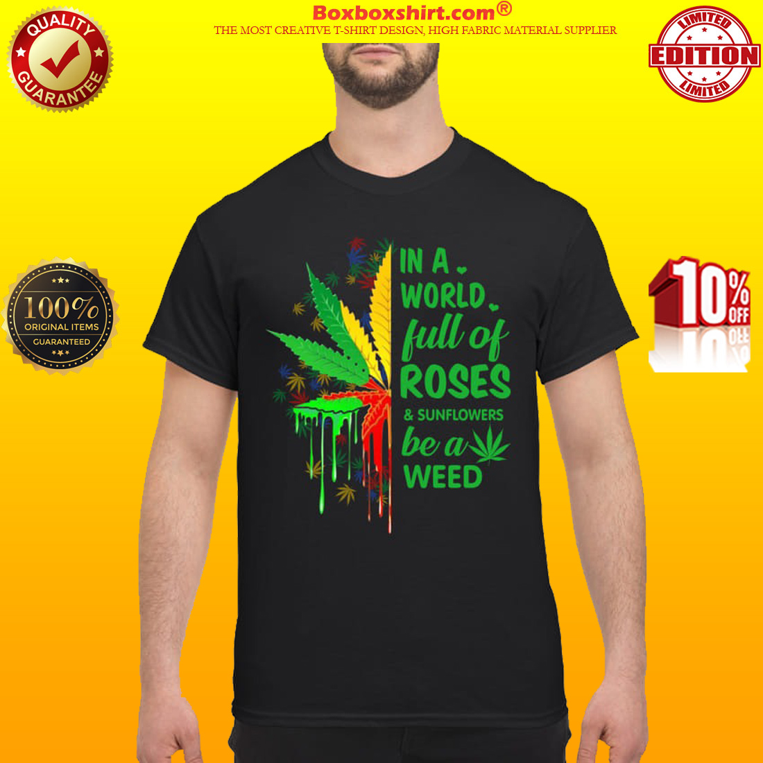 In a world full of roses and sunflowers be a weed shirt