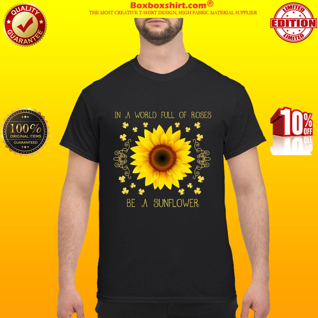 In a world full of roses be a sunflower classic shirt