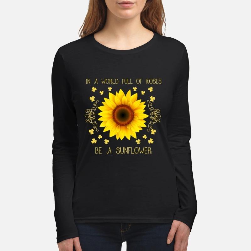 In a world full of roses be a sunflower women's long sleeved shirt