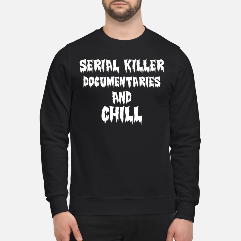 Serial killer documentaries and chill sweatshirt