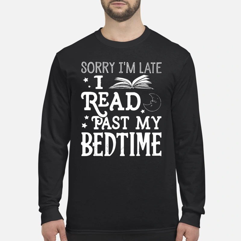 Sorry I'm late I read past my bedtime long sleeved shirt