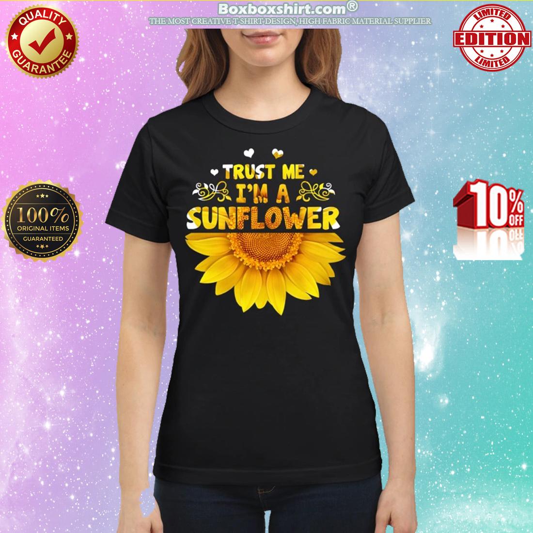 Trust me I'm a sunflower classic shirt