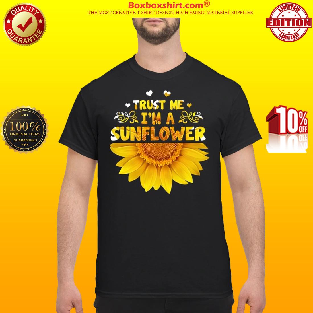 Trust me I'm a sunflower shirt
