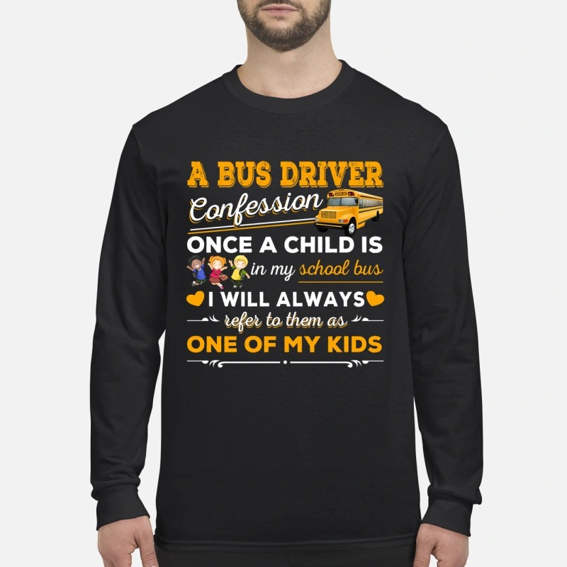 A bus driver confession once a child is in my school bus men's long sleeved shirt