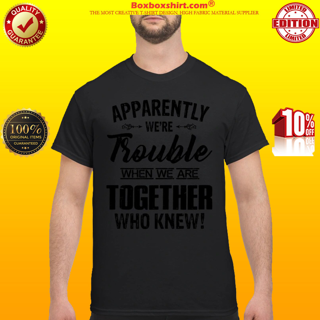 Apparently we're trouble when we are together who know classic shirt