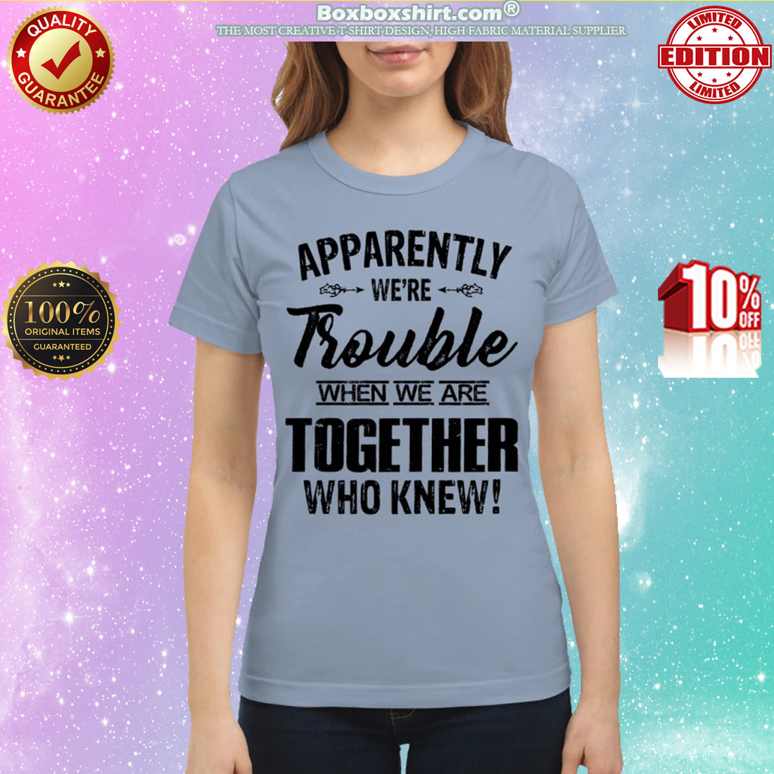 Apparently we're trouble when we are together who know shirt