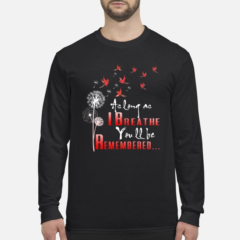 Birds as long as I breathe you will be remembered men's long sleeved shirt