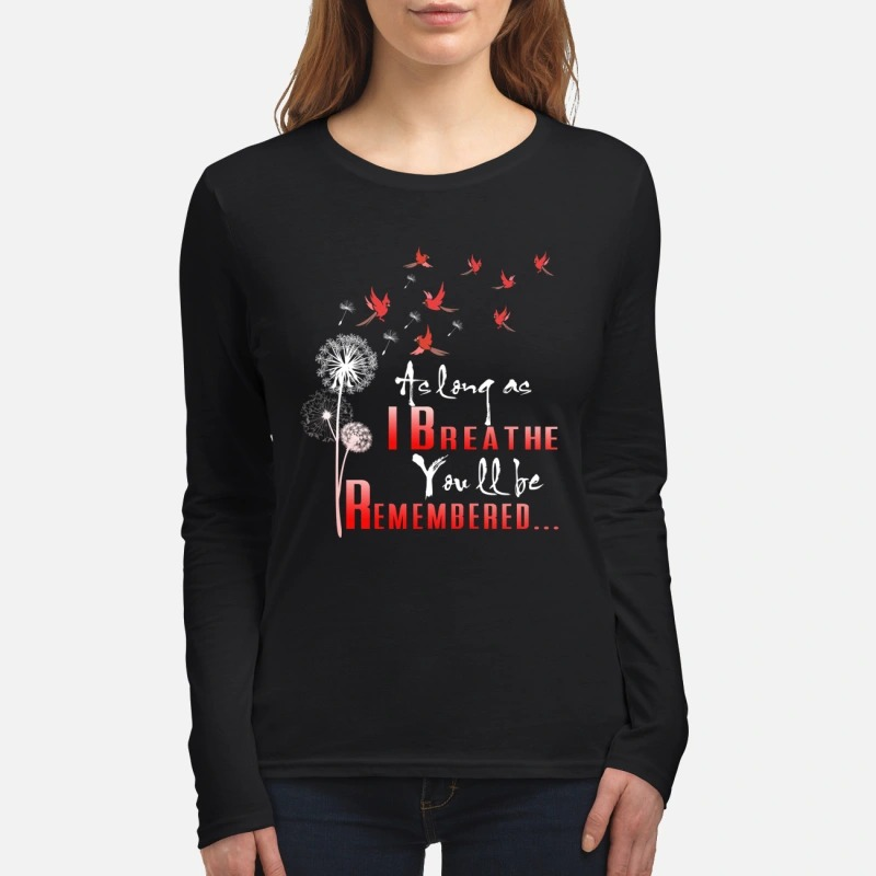 Birds as long as I breathe you will be remembered women's long sleeved shirt