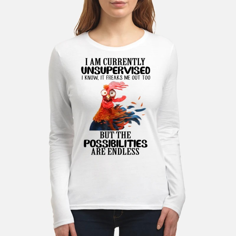 Chicken i am currently unsupervised but the possibilities are endless women's long sleeved shirt