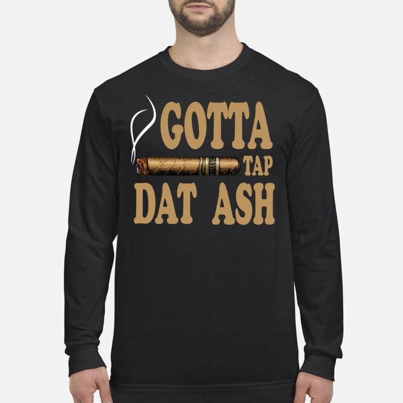 Cigar gotta tap dat ash men's long sleeved shirt