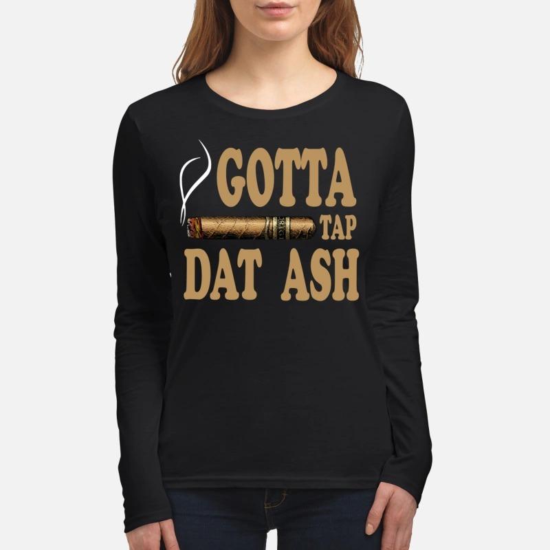 Cigar gotta tap dat ash women's long sleeved shirt