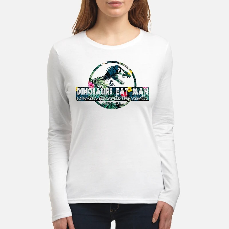 Dinosaurs Eat Man Woman Inherits the Earth women's long sleeved shirt
