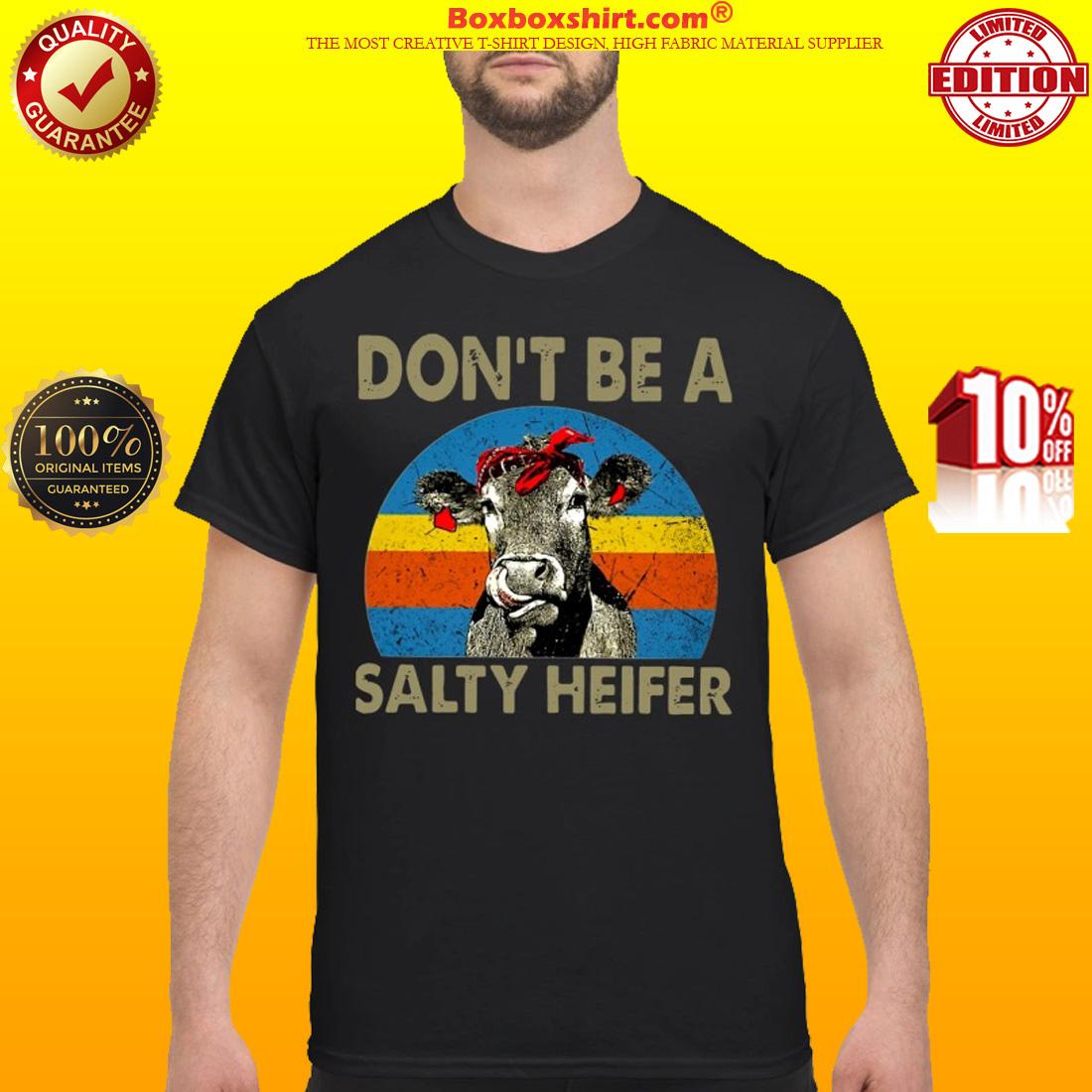 Don't Be A Salty Heifer classic Shirt