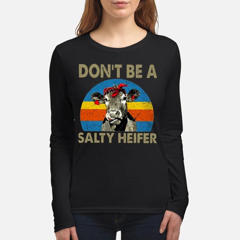 Don't Be A Salty Heifer women's long sleeved Shirt