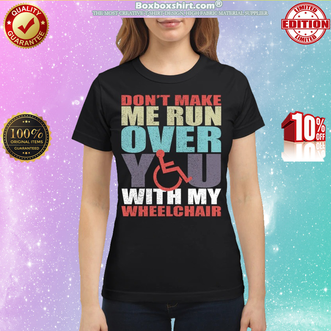 Don't make me run over you with my wheelchair classic shirt