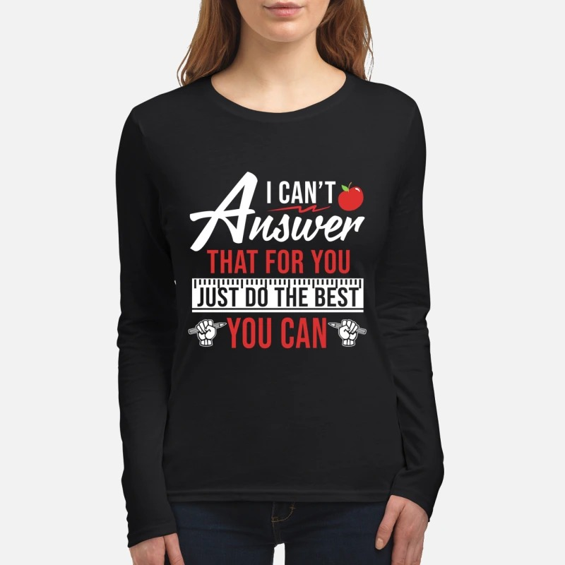 I can't answer that for you just do the best you can women's long sleeved shirt