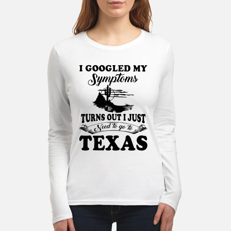 I googled my symptoms turns out i just need to Texas women's long sleeved shirt