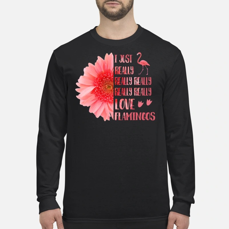 I just really really love flamingos men's long sleeved shirt