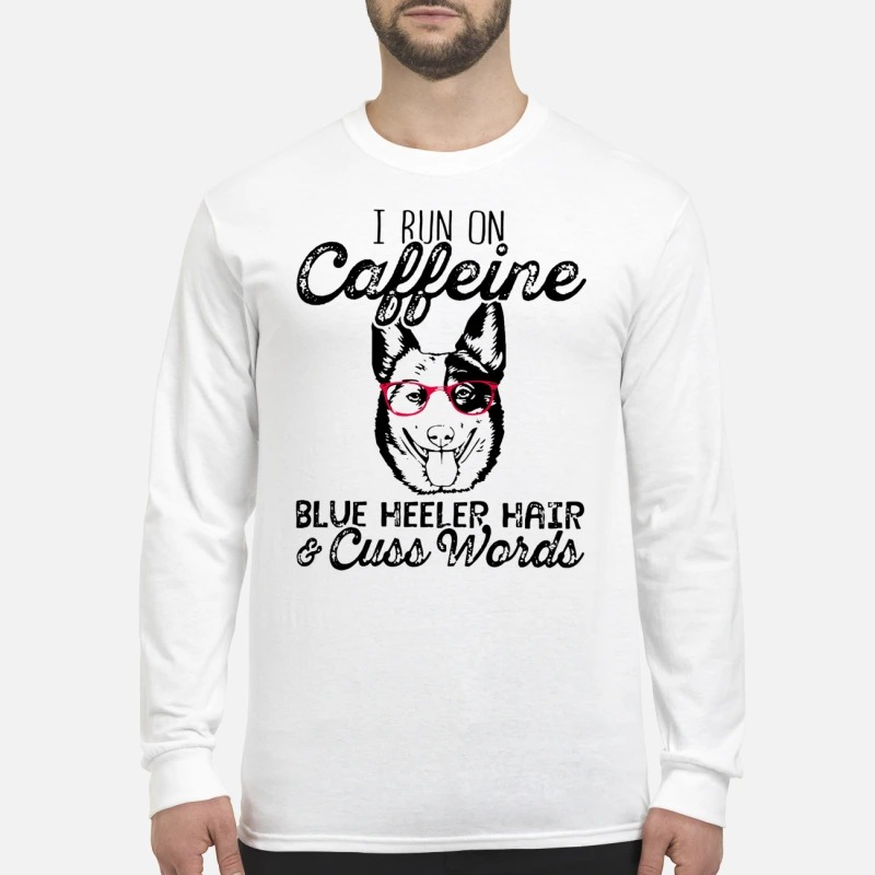 I run on caffeine blue heeler hair and cuss words men's long sleeved shirt