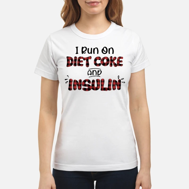 I run on diet coke and insulin classic shirt