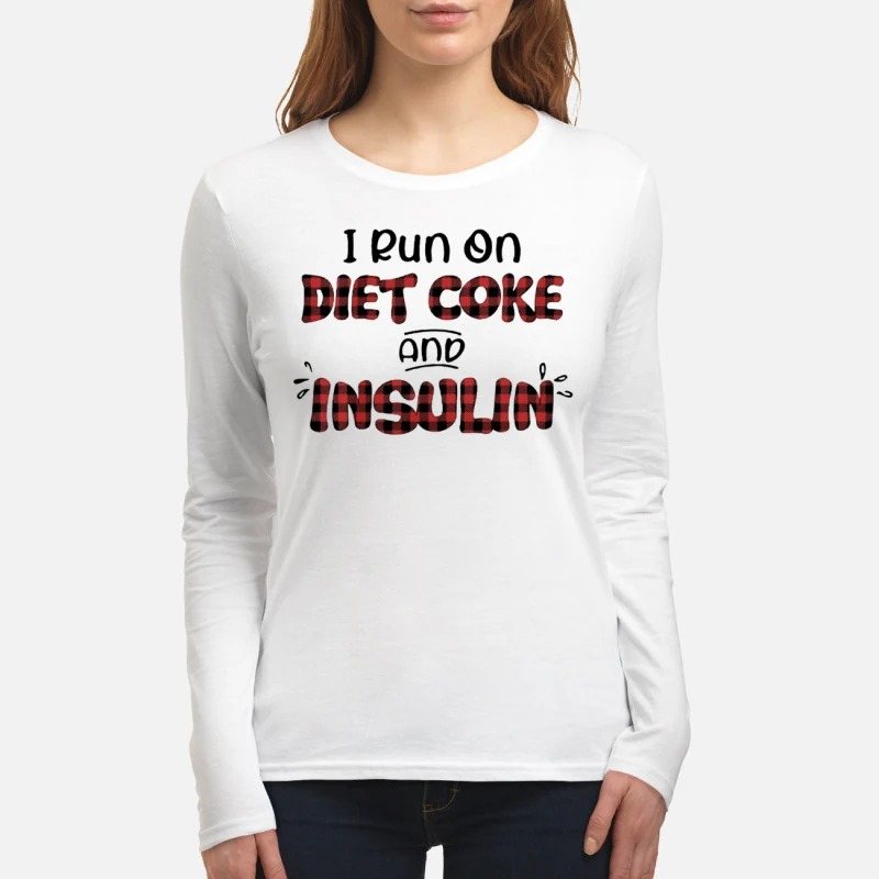 I run on diet coke and insulin women's long sleeved shirt