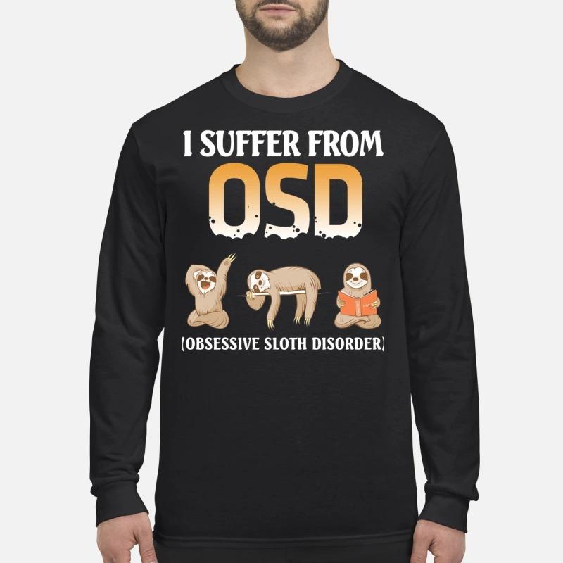 I suffer from OSD obsessive sloth disorder men's long sleeved shirt