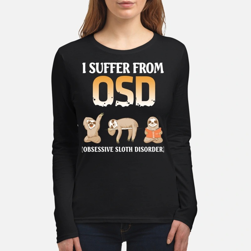 I suffer from OSD obsessive sloth disorder women's long sleeved shirt